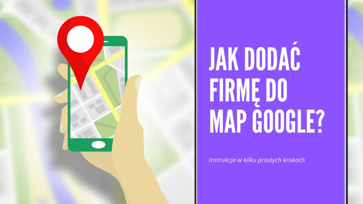 Jak dodać firmę do Map Google?