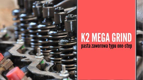 K2 Mega Grind pasta zaworowa typu one-step